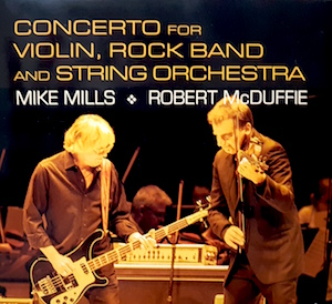"""Mike Mills e Robert McDuffie, """"Concerto for violin, rock band and string orchestra"""" (2016, Orange Mountain Music)"""